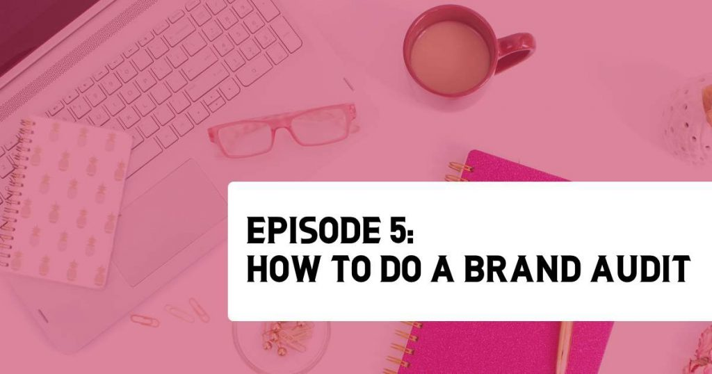Episode 5 - How to Do a Brand Audit
