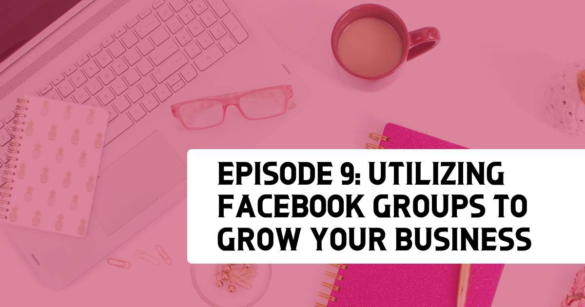 Episode 9 - Utilizing Facebook Groups to Grow Your Business