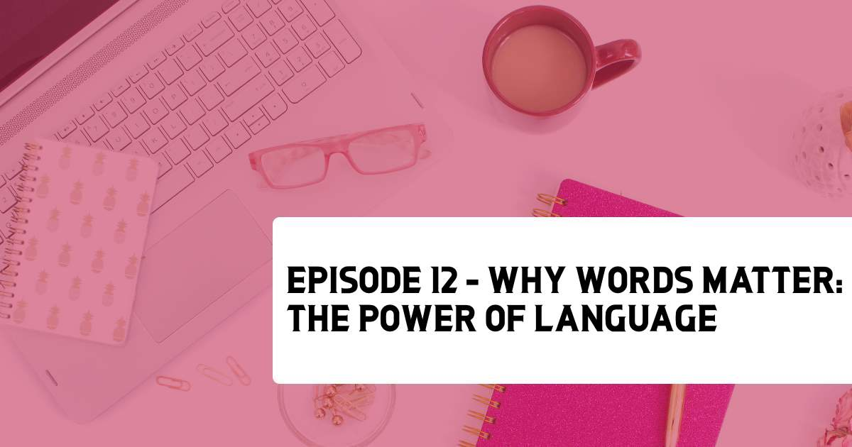 Episode 12 - Why Words Matter: The Power of Language in your Creative Biz