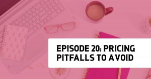 Episode 20 - Pricing Pitfalls to Avoid with Kristin Kaplan