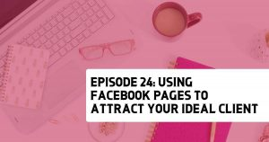 Episode 24 - Using Facebook Pages to Attract Your Ideal Client with Rachel Miller