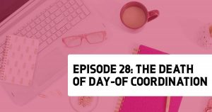 Episode 28 - The Death of Day-of Coordination