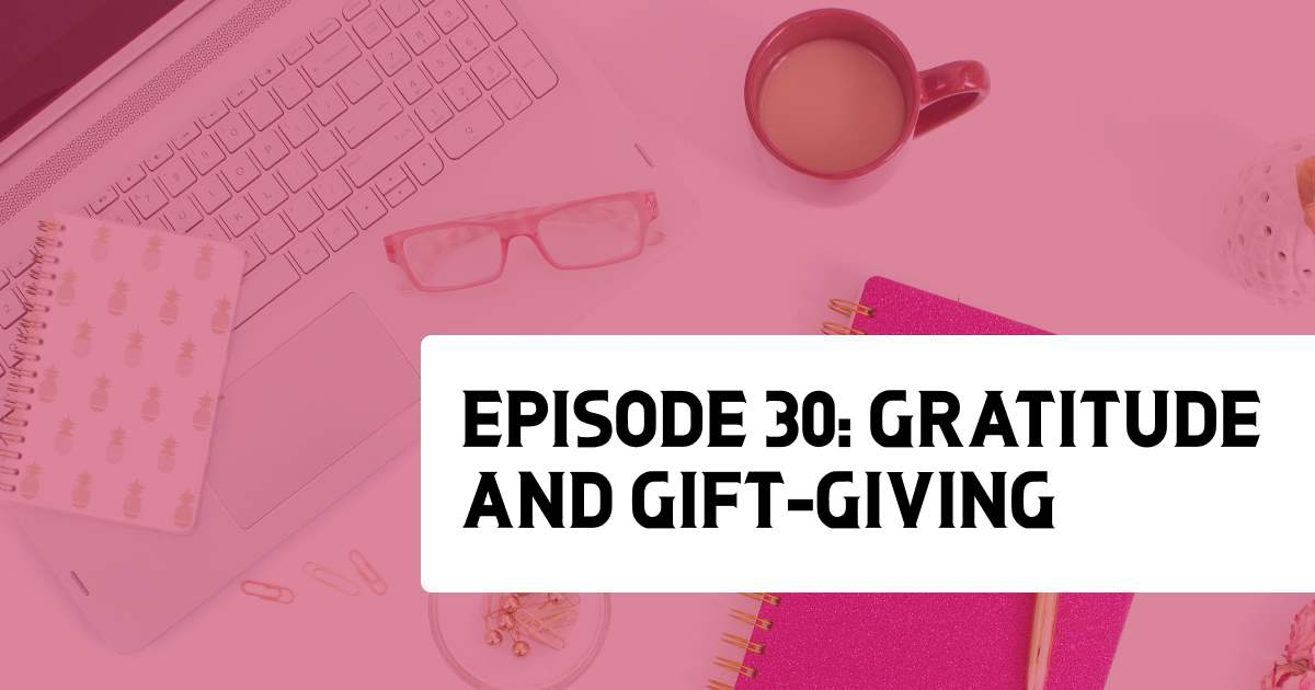 Episode 30: Gratitude & Gift Giving