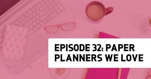Episode 32 - Paper Planners We Love