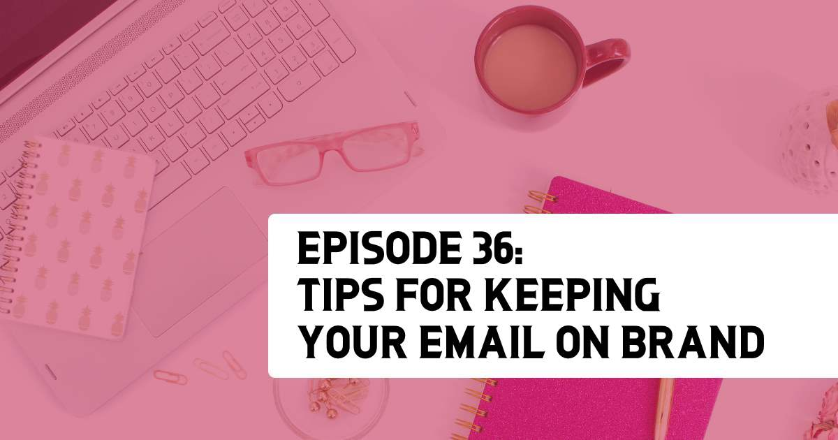 Episode 36 - Tips for Keeping Your Email on Brand
