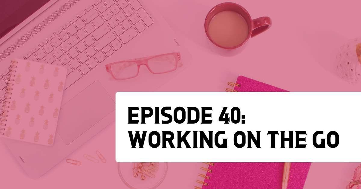 Episode 40: Working on the Go