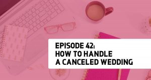 Episode 42: How to Handle a Canceled Wedding