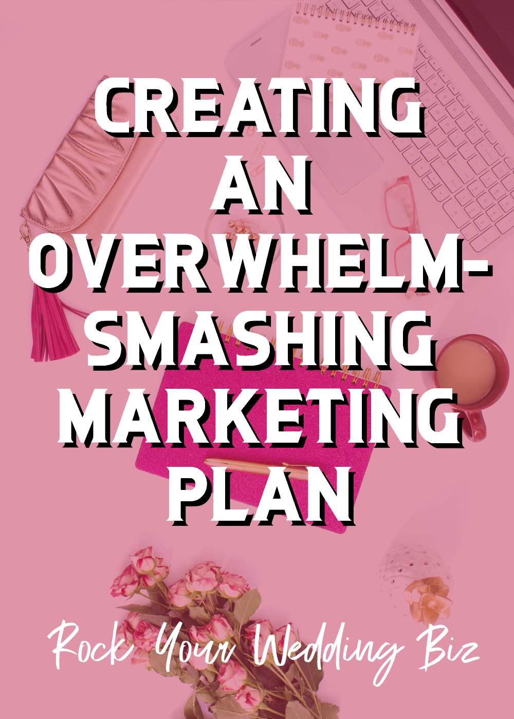 Episode 45: Creating an Overwhelm-Smashing Marketing Plan