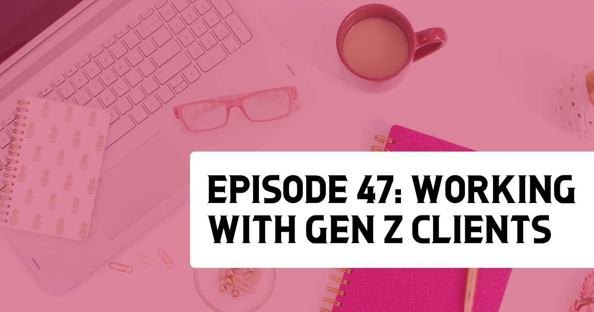 Episode 47: Working with Gen Z