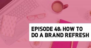 Episode 48: How to Do a Brand Refresh