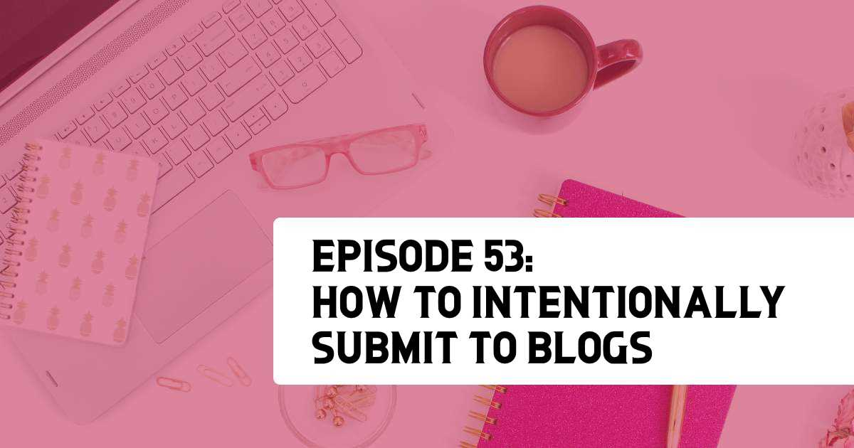 Episode 53: How to Intentionally Submit to Blogs