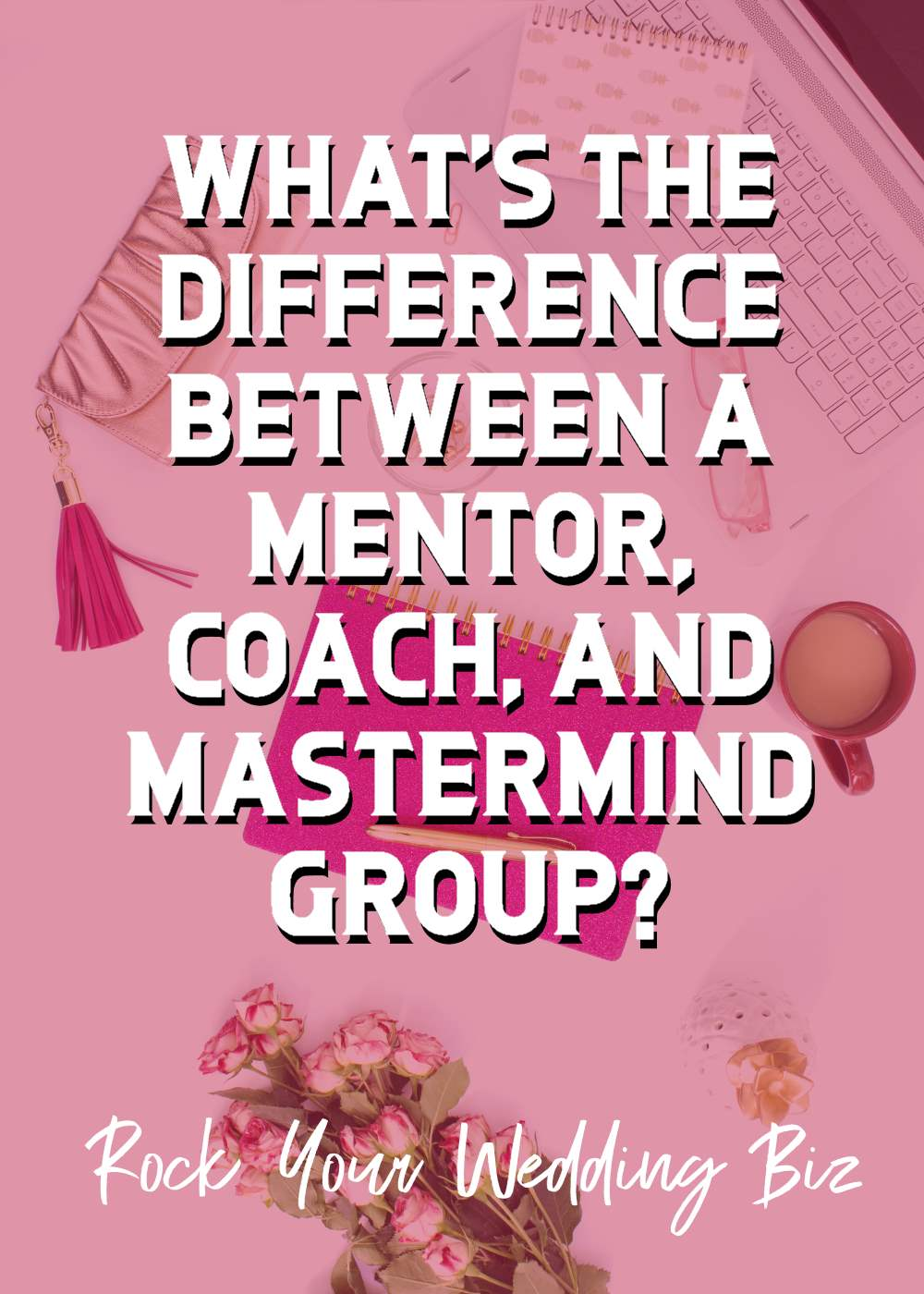Episode 19 - Mentoring vs Coaching vs Masterminds